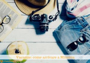 Vacanze 2019: ecco come arrivare a Minorca