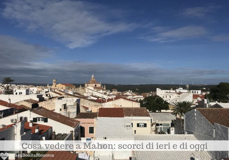 Mahon, per i minorchini Maó, è capitale di Minorca dal 1722